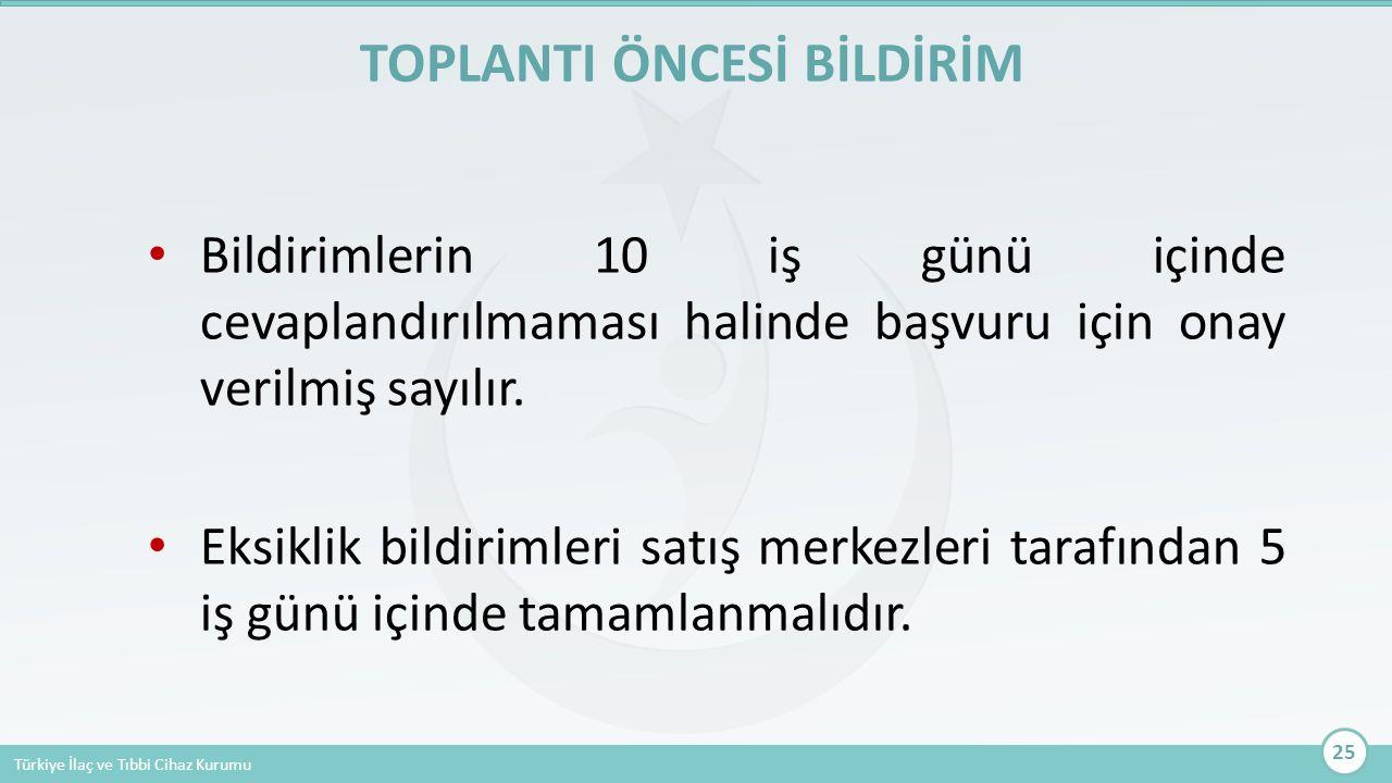 Türkiye İlaç ve Tıbbi Cihaz Kurumu Bildirimlerin 10 iş günü içinde cevaplandırılmaması halinde başvuru için onay verilmiş sayılır. Eksiklik bildirimle