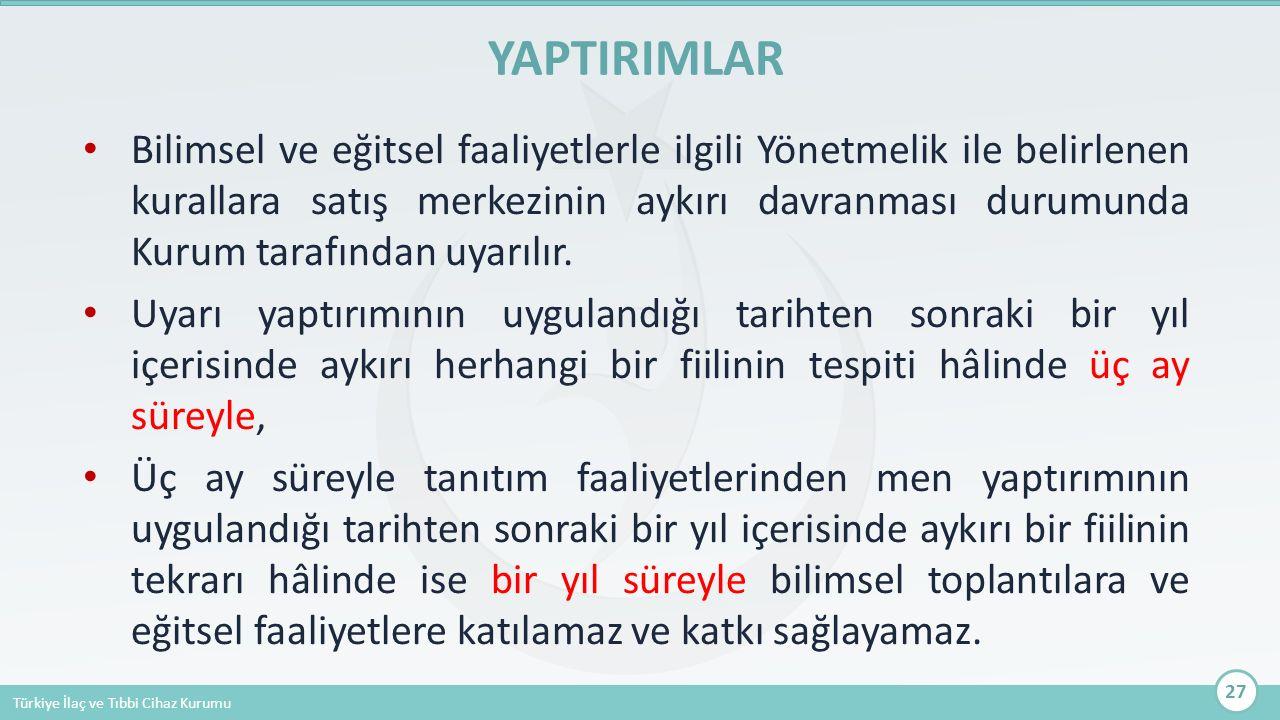 Türkiye İlaç ve Tıbbi Cihaz Kurumu Bilimsel ve eğitsel faaliyetlerle ilgili Yönetmelik ile belirlenen kurallara satış merkezinin aykırı davranması dur