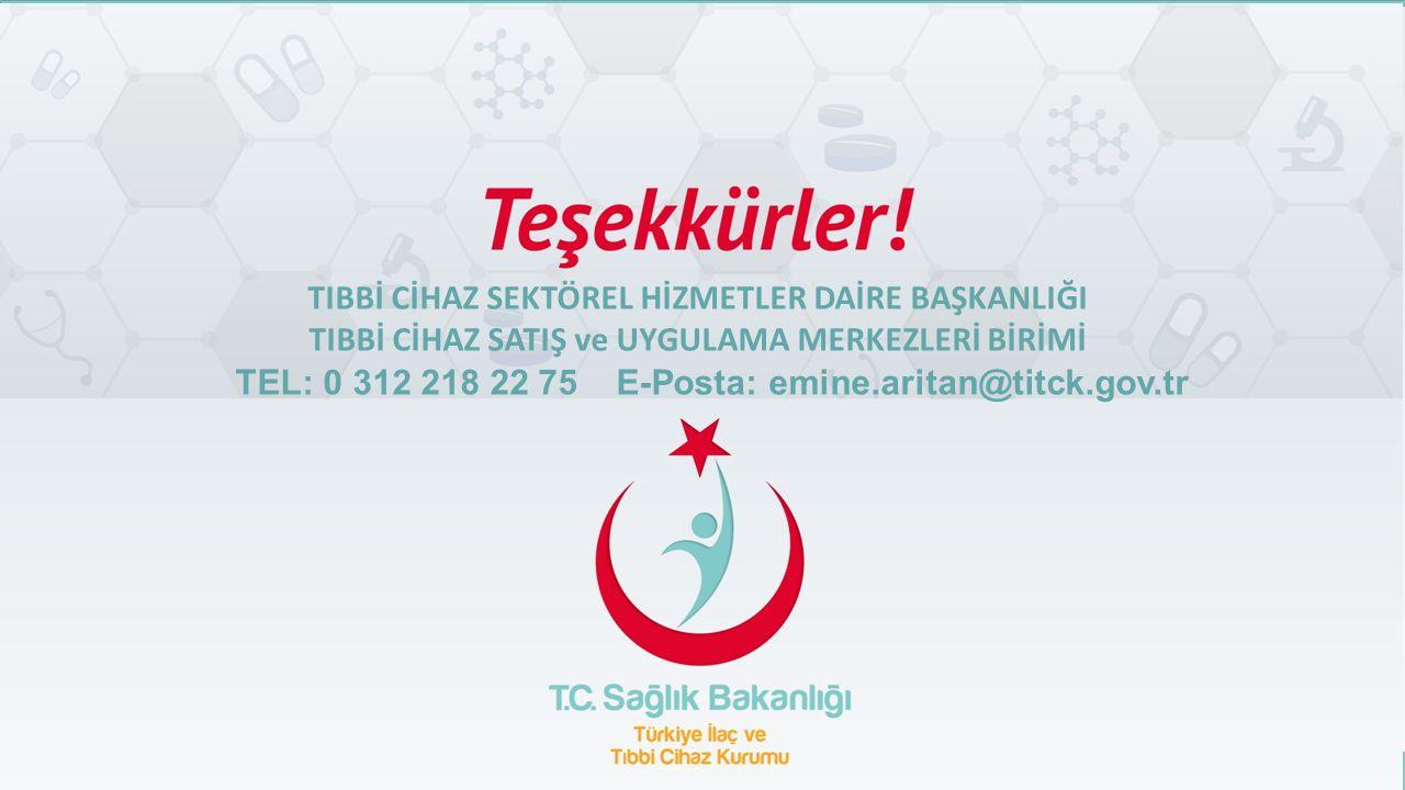 Türkiye İlaç ve Tıbbi Cihaz Kurumu 28 TIBBİ CİHAZ SEKTÖREL HİZMETLER DAİRE BAŞKANLIĞI TIBBİ CİHAZ SATIŞ ve UYGULAMA MERKEZLERİ BİRİMİ TEL: 0 312 218 2