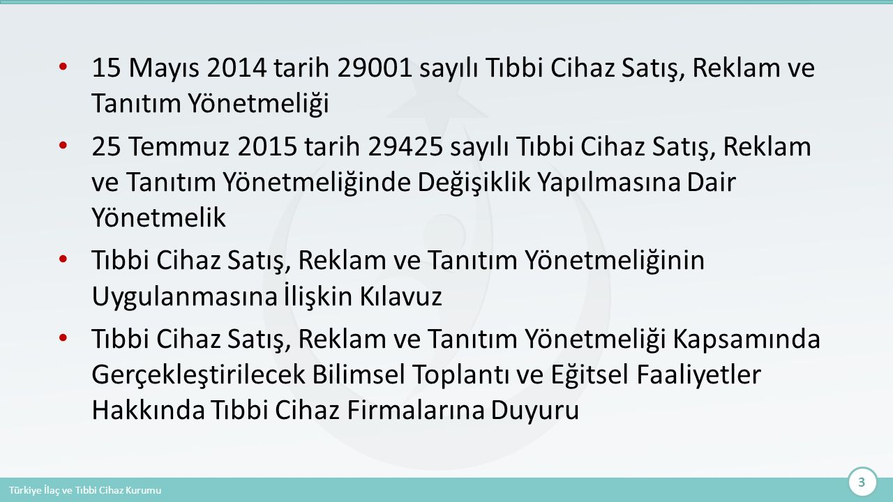 Türkiye İlaç ve Tıbbi Cihaz Kurumu 15 Mayıs 2014 tarih 29001 sayılı Tıbbi Cihaz Satış, Reklam ve Tanıtım Yönetmeliği 25 Temmuz 2015 tarih 29425 sayılı