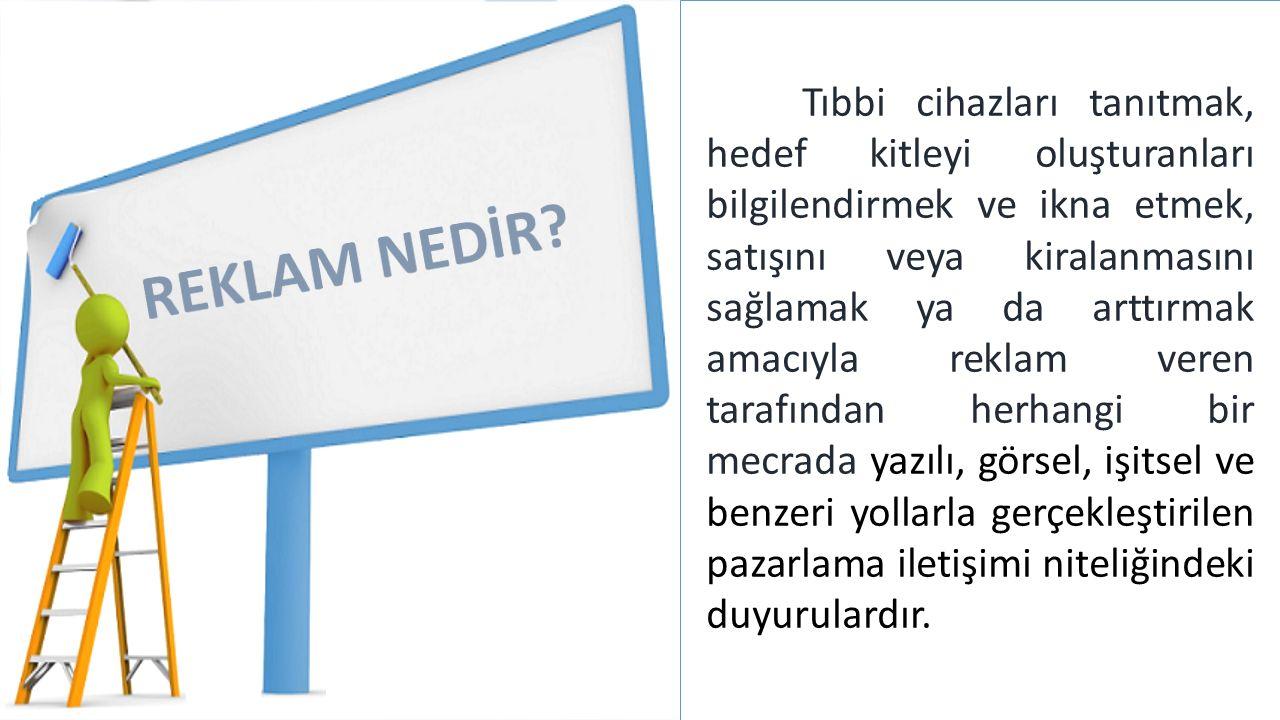 Türkiye İlaç ve Tıbbi Cihaz Kurumu Yalnızca sağlık meslek mensupları tarafından kullanılması veya uygulanması gereken tıbbi cihazlar ile Geri ödeme kapsamındaki tıbbi cihazların internet dahil her türlü ortamda doğrudan veya dolaylı olarak reklamı yasaktır.