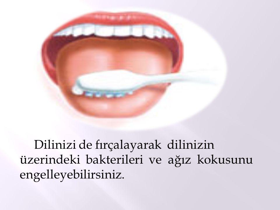 Dilinizi de fırçalayarak dilinizin üzerindeki bakterileri ve ağız kokusunu engelleyebilirsiniz.