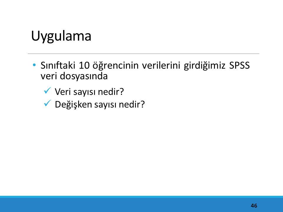 Uygulama Sınıftaki 10 öğrencinin verilerini girdiğimiz SPSS veri dosyasında Veri sayısı nedir.