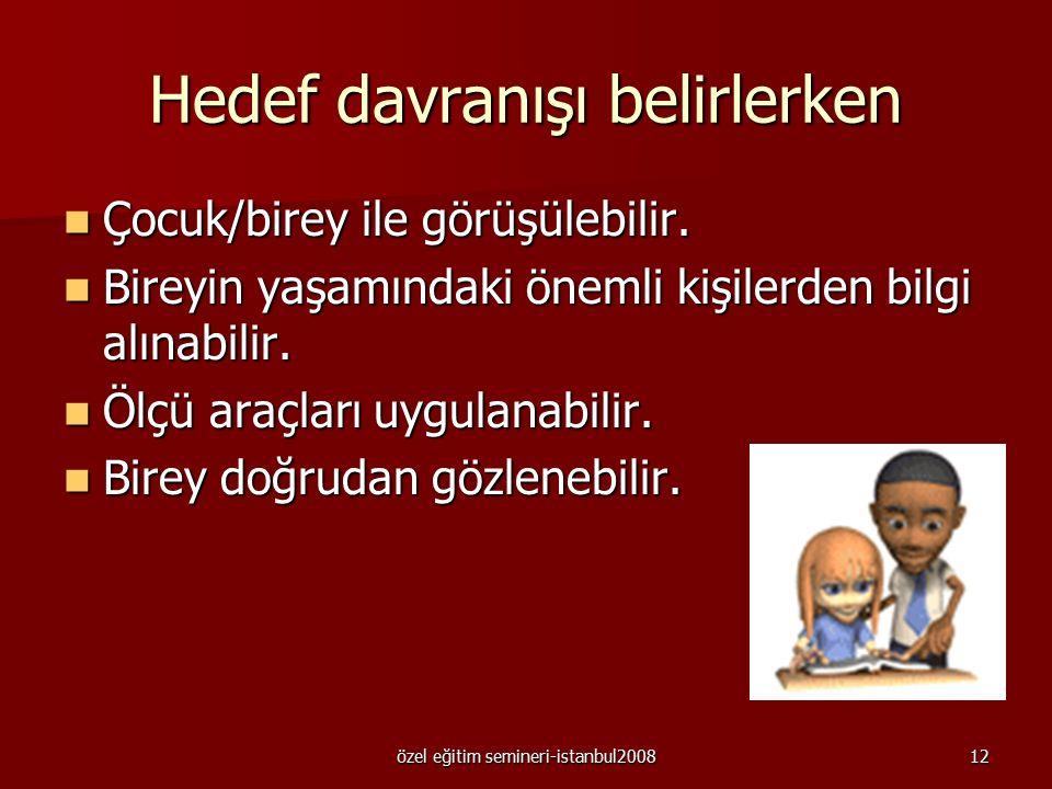 özel eğitim semineri-istanbul200811 Hedef davranış belirlenirken dikkat edilmesi gerekli ögeler –Birey ve/veya çevresi açısından işlevsel olmalı. –Bir