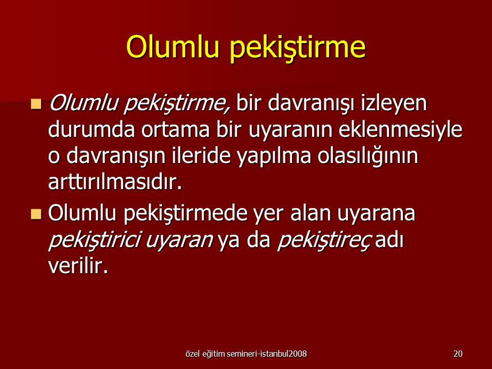 özel eğitim semineri-istanbul200819 Uygun davranışların arttırılması PEKİŞTİRME İzlediği davranışın gerçekleşme olasılığını arttıran veya davranışın s