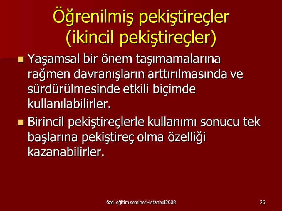 özel eğitim semineri-istanbul200825 Yarar ve sınırlılıkları Yarar : Yarar : Öğretim gerektirmezler. Ancak ikincil pekiştireçlerle birlikte kullanılmas