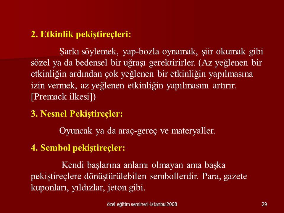 özel eğitim semineri-istanbul200828 Öğrenilmiş pekiştireç türleri: 1.Sosyal pekiştireçler -Sözsüz ifadeler: gülümseme, alkışlama, baş ile onaylama, gö