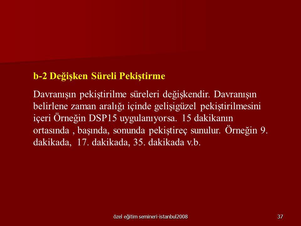 özel eğitim semineri-istanbul200836 b) Süreli pekiştirme Süreli davranışlarda, davranışın süresi artırılmak istendiğinde belli bir zaman aralığı içind