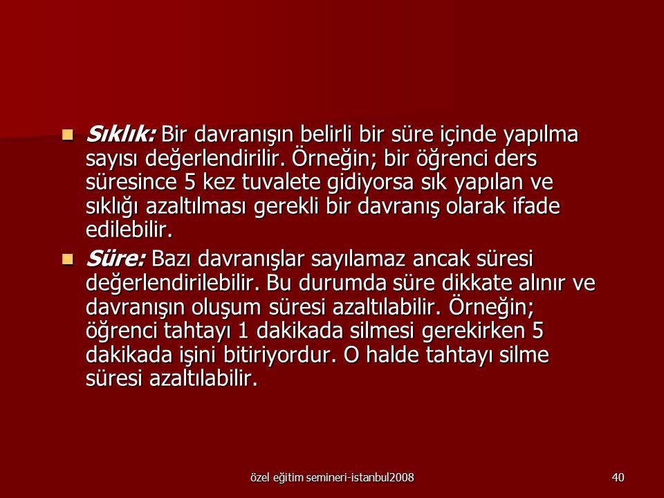 özel eğitim semineri-istanbul200839 Davranışın azaltılması gerektiğine karar vermek için sıklık, süre, yoğunluk ve bekleme süresi olmak üzere dört far