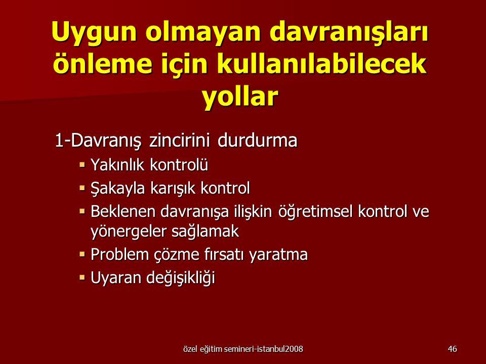 özel eğitim semineri-istanbul200845 Devam Örneğin: Öğretmen uygun olmayan davranışın ardından uyarıda bulunmasına, kızmasına ya da ceza vermesine rağm