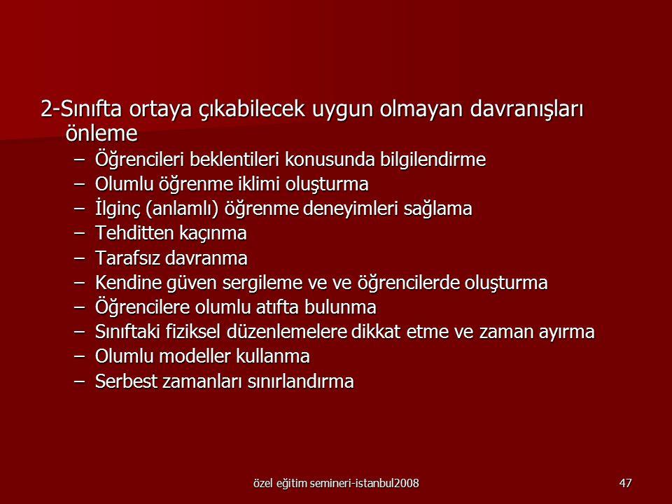 özel eğitim semineri-istanbul200846 Uygun olmayan davranışları önleme için kullanılabilecek yollar 1-Davranış zincirini durdurma  Yakınlık kontrolü 