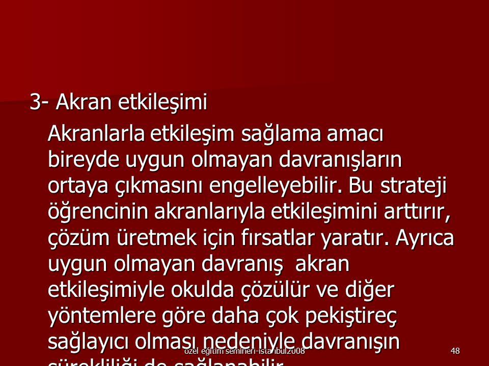 özel eğitim semineri-istanbul200847 2-Sınıfta ortaya çıkabilecek uygun olmayan davranışları önleme –Öğrencileri beklentileri konusunda bilgilendirme –