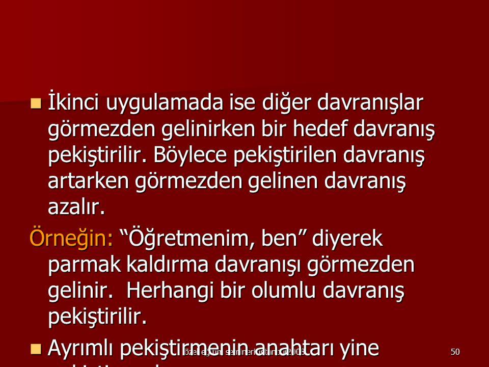 özel eğitim semineri-istanbul200849 Ayrımlı pekiştirme Ayrımlı pekiştirmede, uygun olmayan davranışların azaltılması için uygun davranışın artması ya