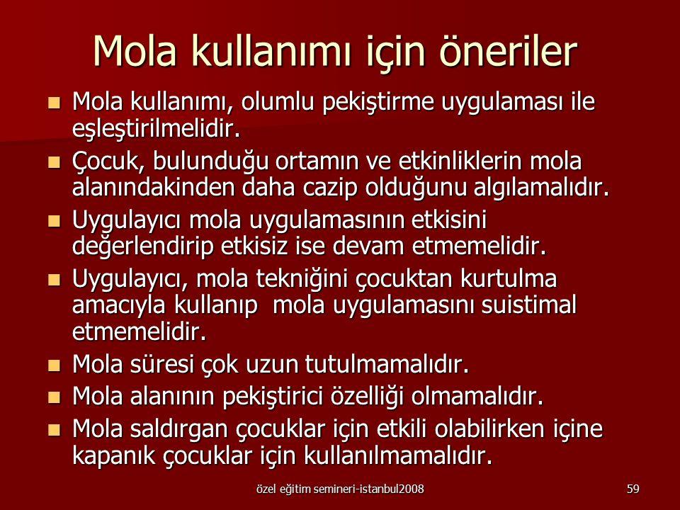 özel eğitim semineri-istanbul200858 Mola Mola uygun olmayan davranışın ardından belirli bir süre pekiştirme kaynaklarından uzaklaştırılmasıdır. Mola u