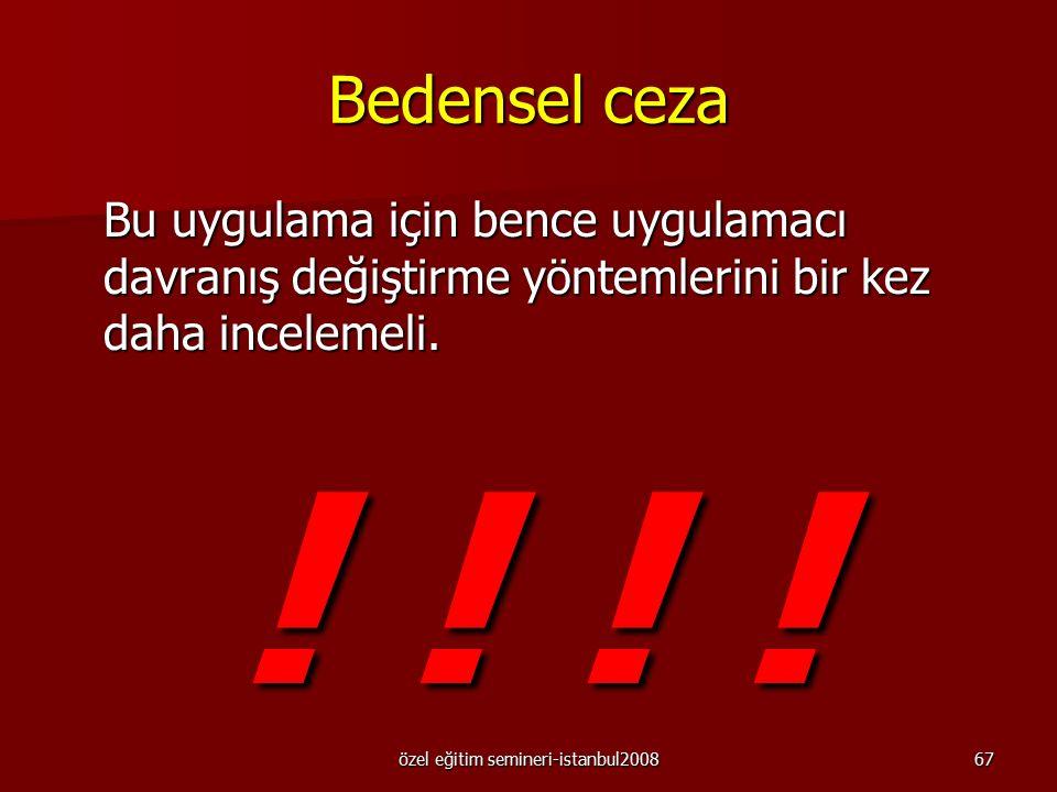 özel eğitim semineri-istanbul200866 Olumlu alıştırmalarla aşırı düzeltme Uygun olmayan davranışın bir sonucu olarak davranışın uygun biçiminin daha fa