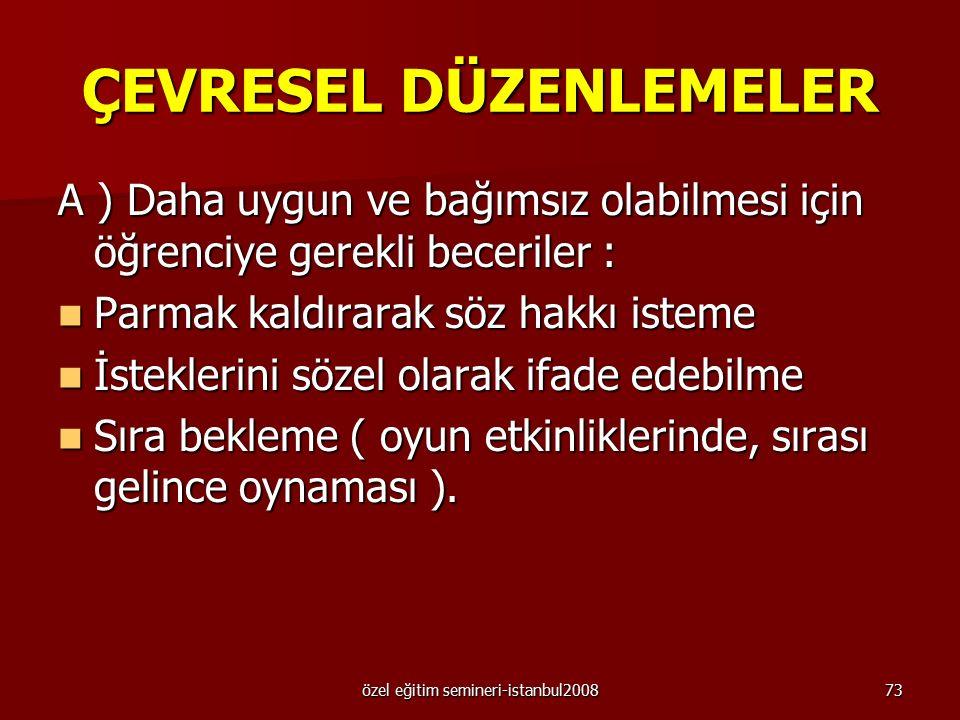 özel eğitim semineri-istanbul200872 B ) Öğretim yöntemi : Alternatif davranışlar ödüllendirilerek, problem davranışlar görmezden gelinerek öğretilir.