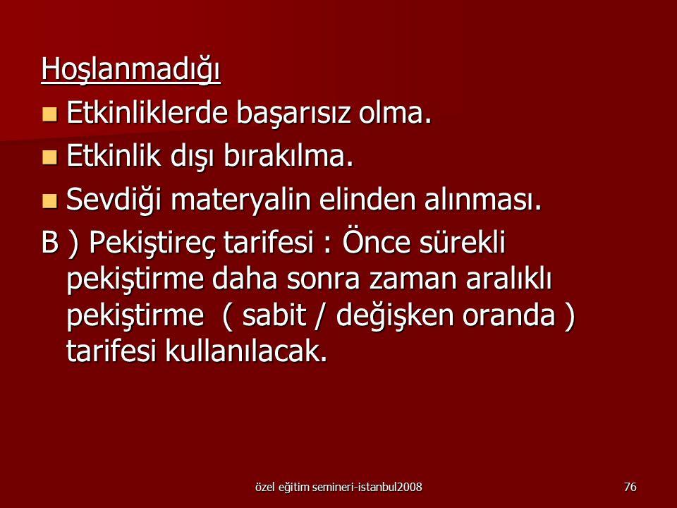 özel eğitim semineri-istanbul200875 ÖĞRETİM A ) Pekiştireçler : Hoşlandığı Sosyal : Aferin, çok güzel olmuş vb. Sosyal : Aferin, çok güzel olmuş vb. S