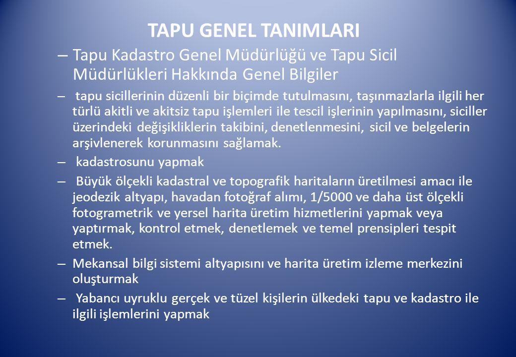 TAPU GENEL TANIMLARI – Tapu Kadastro Genel Müdürlüğü ve Tapu Sicil Müdürlükleri Hakkında Genel Bilgiler – tapu sicillerinin düzenli bir biçimde tutulm