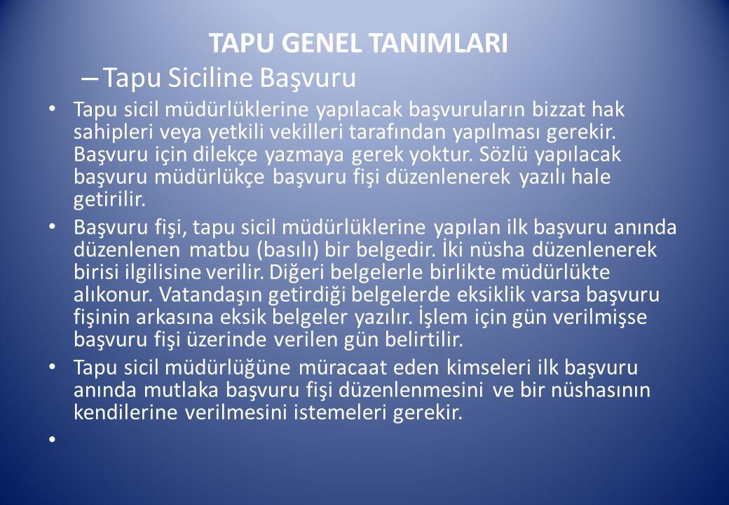 TAPU GENEL TANIMLARI – Tapu Siciline Başvuru Tapu sicil müdürlüklerine yapılacak başvuruların bizzat hak sahipleri veya yetkili vekilleri tarafından y