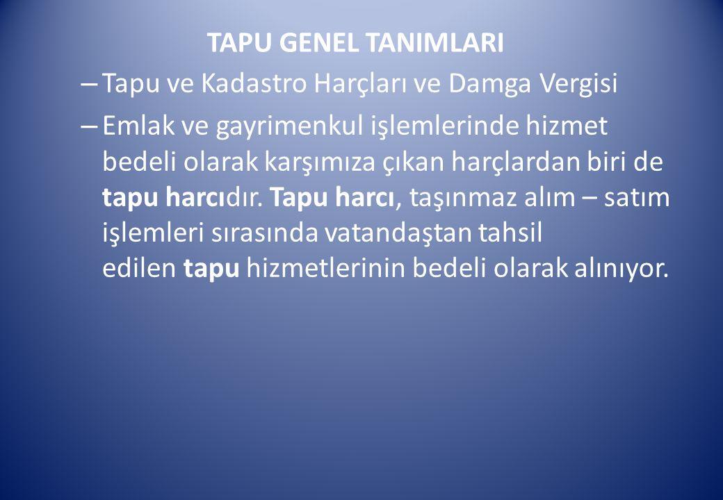 TAPU GENEL TANIMLARI – Tapu ve Kadastro Harçları ve Damga Vergisi – Emlak ve gayrimenkul işlemlerinde hizmet bedeli olarak karşımıza çıkan harçlardan