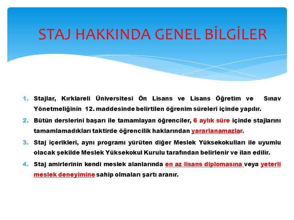 1.Stajlar, Kırklareli Üniversitesi Ön Lisans ve Lisans Öğretim ve Sınav Yönetmeliğinin 12. maddesinde belirtilen öğrenim süreleri içinde yapılır. 2.Bü
