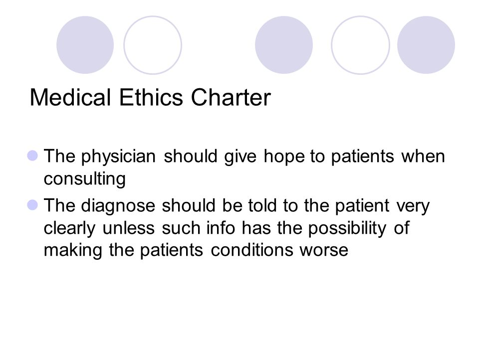 Medical Ethics Charter The physician should give hope to patients when consulting The diagnose should be told to the patient very clearly unless such