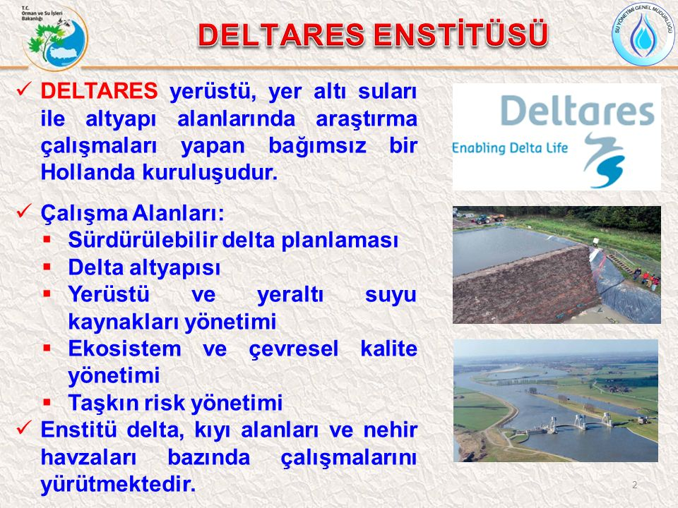 2 DELTARES yerüstü, yer altı suları ile altyapı alanlarında araştırma çalışmaları yapan bağımsız bir Hollanda kuruluşudur. Çalışma Alanları:  Sürdürü