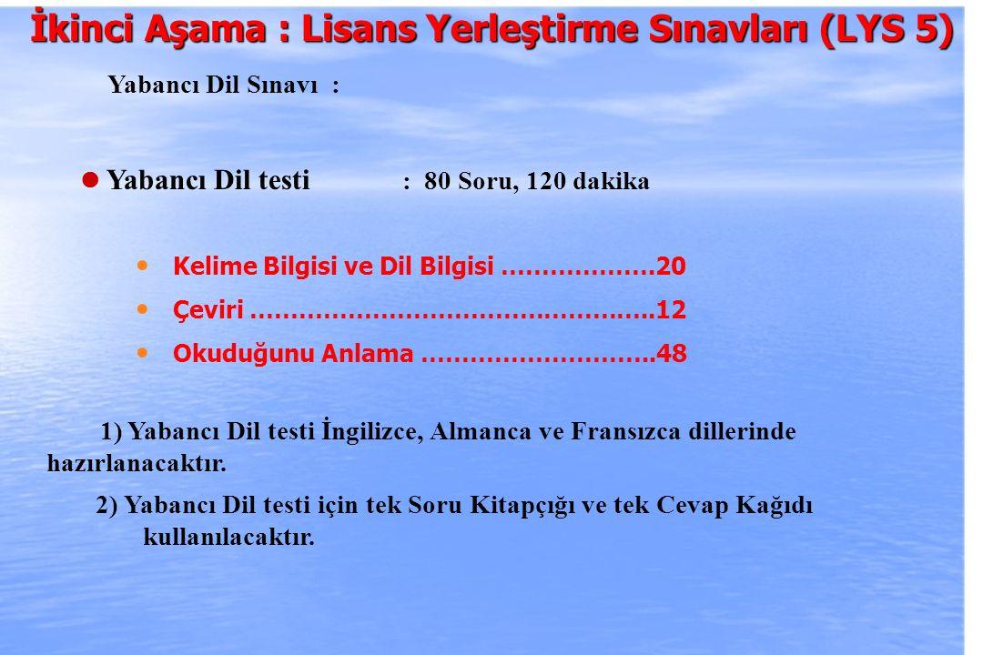 2010-ÖSYS Sunum, İstanbul 29 Ağustos 2009 İkinci Aşama : Lisans Yerleştirme Sınavları (LYS 5) Yabancı Dil Sınavı : Yabancı Dil testi : 80 Soru, 120 da