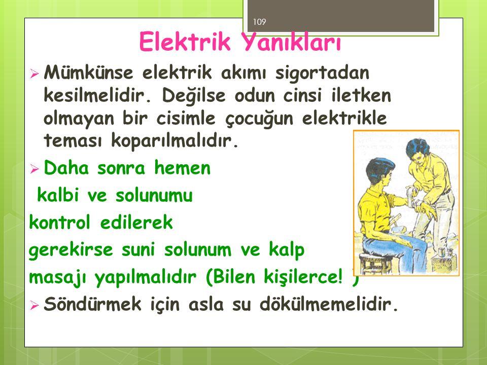 Elektrik Yanıkları  Mümkünse elektrik akımı sigortadan kesilmelidir. Değilse odun cinsi iletken olmayan bir cisimle çocuğun elektrikle teması koparıl