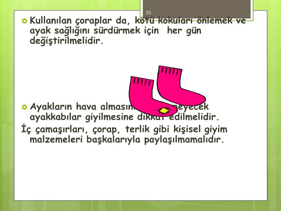  Kullanılan çoraplar da, kötü kokuları önlemek ve ayak sağlığını sürdürmek için her gün değiştirilmelidir.  Ayakların hava almasını engellemeyecek a
