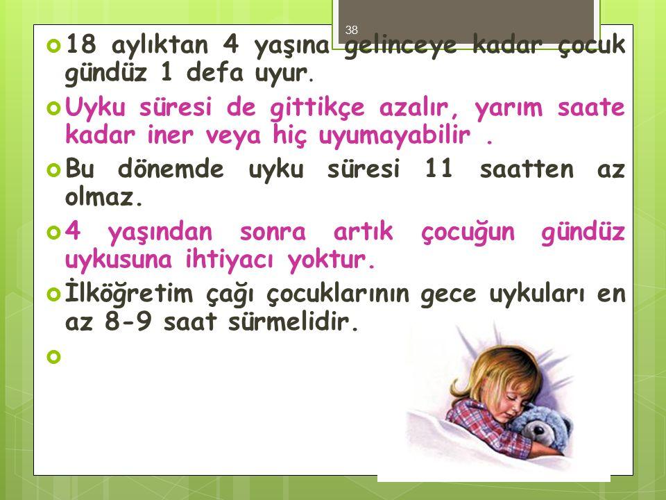  18 aylıktan 4 yaşına gelinceye kadar çocuk gündüz 1 defa uyur.