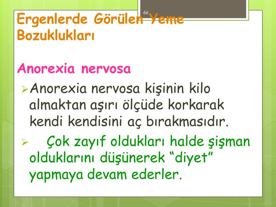 Ergenlerde Görülen Yeme Bozuklukları Anorexia nervosa  Anorexia nervosa kişinin kilo almaktan aşırı ölçüde korkarak kendi kendisini aç bırakmasıdır.