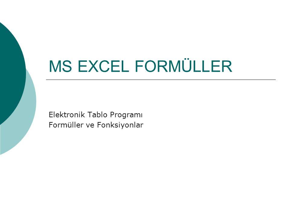 MS EXCEL FORMÜLLER Elektronik Tablo Programı Formüller ve Fonksiyonlar