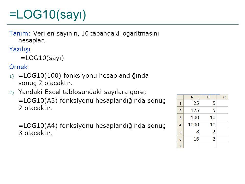 =LOG10(sayı) Tanım: Verilen sayının, 10 tabandaki logaritmasını hesaplar. Yazılışı =LOG10(sayı) Örnek 1) =LOG10(100) fonksiyonu hesaplandığında sonuç