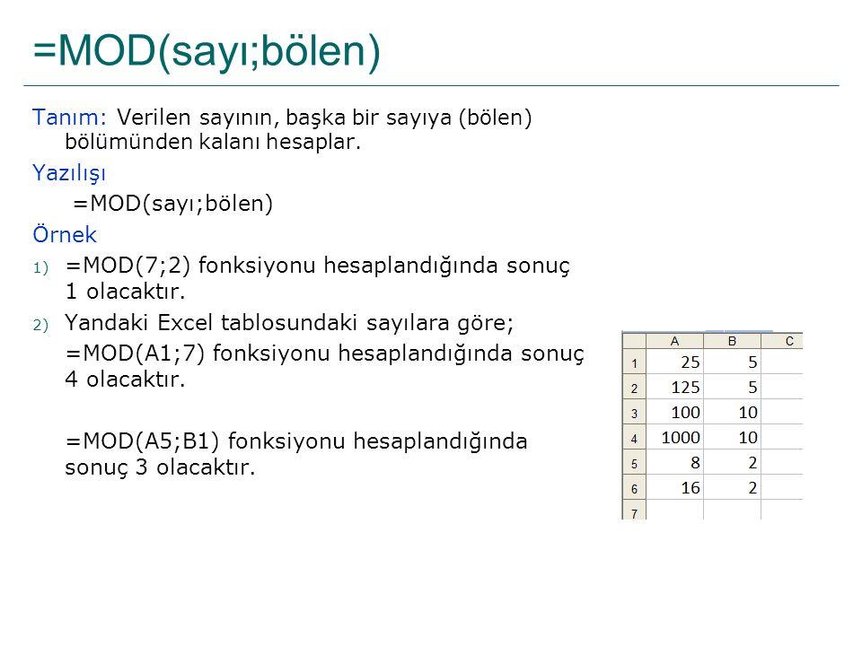 =MOD(sayı;bölen) Tanım: Verilen sayının, başka bir sayıya (bölen) bölümünden kalanı hesaplar. Yazılışı =MOD(sayı;bölen) Örnek 1) =MOD(7;2) fonksiyonu