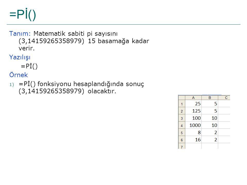 =Pİ() Tanım: Matematik sabiti pi sayısını (3,14159265358979) 15 basamağa kadar verir. Yazılışı =Pİ() Örnek 1) =Pİ() fonksiyonu hesaplandığında sonuç (