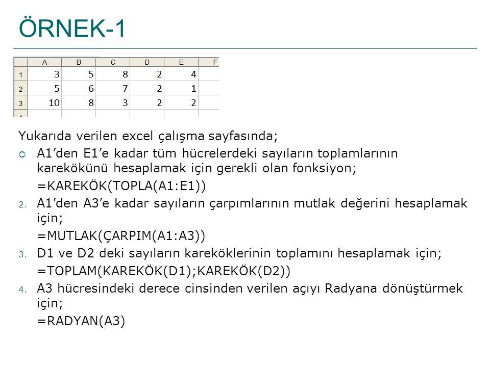 ÖRNEK-1 Yukarıda verilen excel çalışma sayfasında;  A1'den E1'e kadar tüm hücrelerdeki sayıların toplamlarının karekökünü hesaplamak için gerekli ola