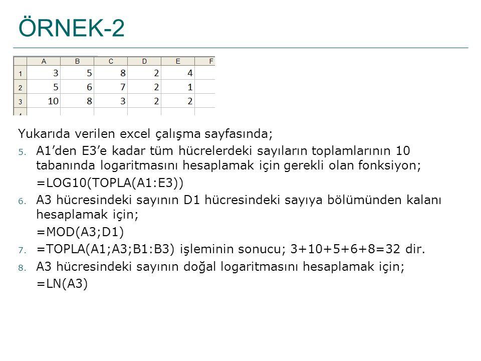 ÖRNEK-2 Yukarıda verilen excel çalışma sayfasında; 5. A1'den E3'e kadar tüm hücrelerdeki sayıların toplamlarının 10 tabanında logaritmasını hesaplamak