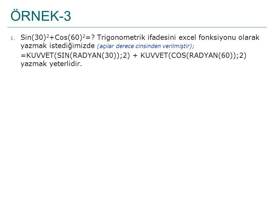ÖRNEK-3 1. Sin(30) 2 +Cos(60) 2 =? Trigonometrik ifadesini excel fonksiyonu olarak yazmak istediğimizde (açılar derece cinsinden verilmiştir); =KUVVET