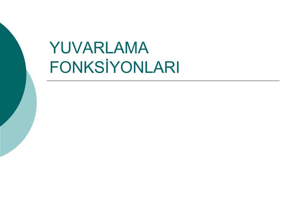 YUVARLAMA FONKSİYONLARI
