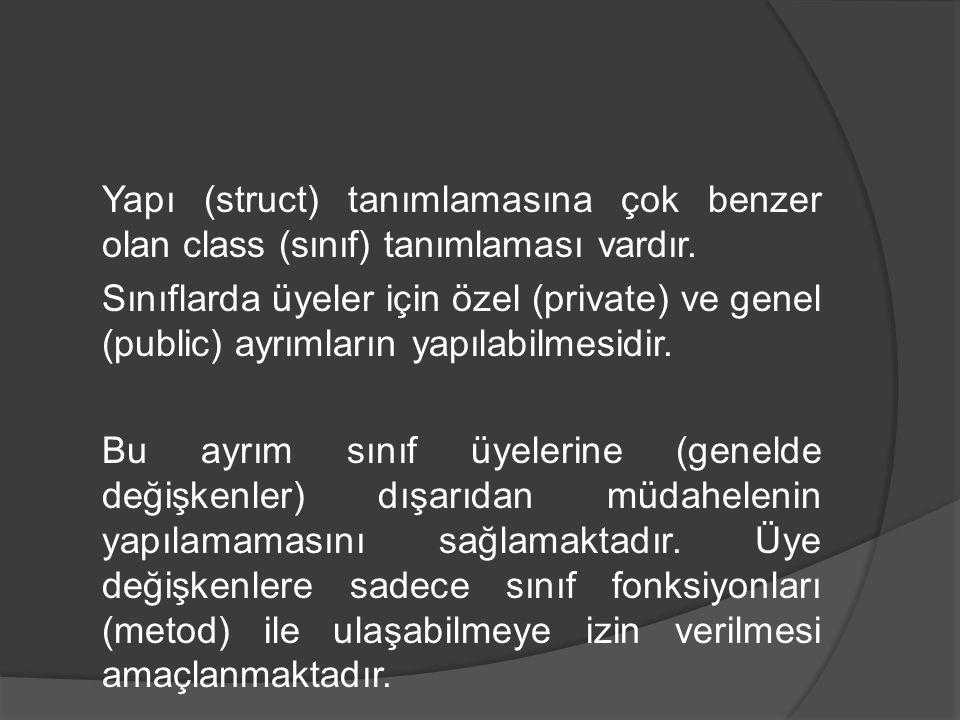 Yapı (struct) tanımlamasına çok benzer olan class (sınıf) tanımlaması vardır. Sınıflarda üyeler için özel (private) ve genel (public) ayrımların yapıl