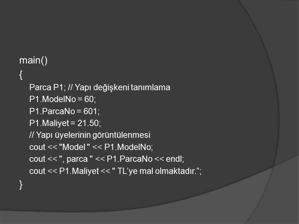 main() { Parca P1; // Yapı değişkeni tanımlama P1.ModelNo = 60; P1.ParcaNo = 601; P1.Maliyet = 21.50; // Yapı üyelerinin görüntülenmesi cout <<