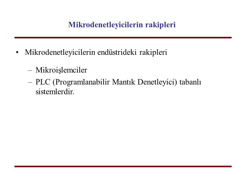 Mikrodenetleyicilerin rakipleri Mikrodenetleyicilerin endüstrideki rakipleri –Mikroişlemciler –PLC (Programlanabilir Mantık Denetleyici) tabanlı siste