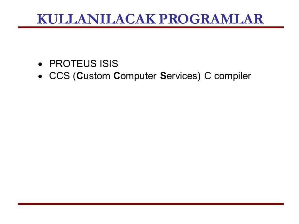  PROTEUS ISIS  CCS (Custom Computer Services) C compiler KULLANILACAK PROGRAMLAR