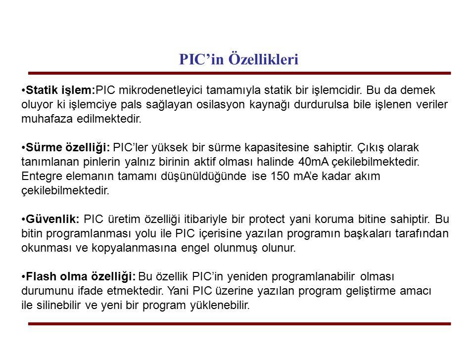 PIC'in Özellikleri Statik işlem:PIC mikrodenetleyici tamamıyla statik bir işlemcidir. Bu da demek oluyor ki işlemciye pals sağlayan osilasyon kaynağı