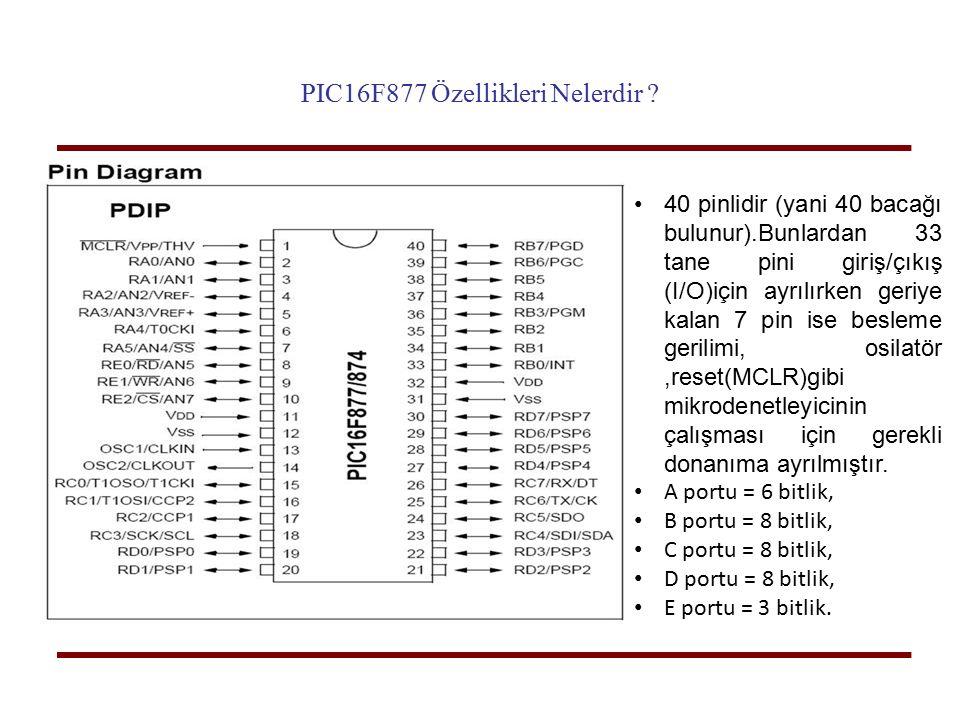PIC16F877 Özellikleri Nelerdir ? 40 pinlidir (yani 40 bacağı bulunur).Bunlardan 33 tane pini giriş/çıkış (I/O)için ayrılırken geriye kalan 7 pin ise b