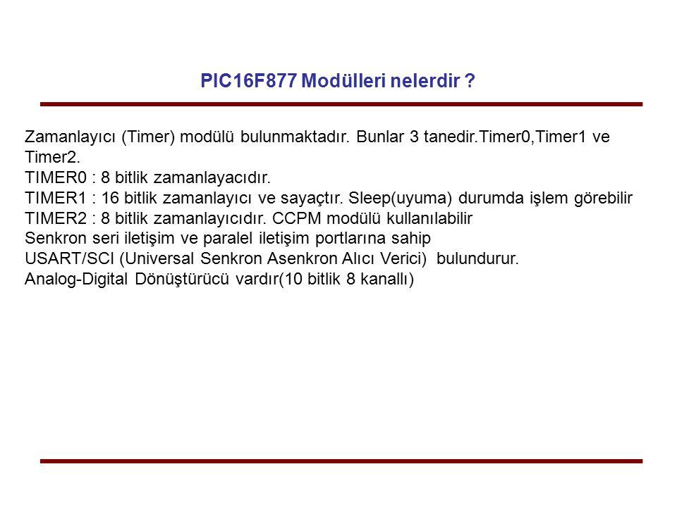 PIC16F877 Modülleri nelerdir ? Zamanlayıcı (Timer) modülü bulunmaktadır. Bunlar 3 tanedir.Timer0,Timer1 ve Timer2. TIMER0 : 8 bitlik zamanlayacıdır. T