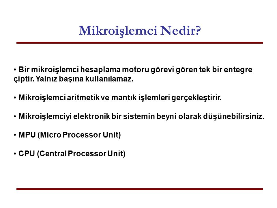 MİKROİŞLEMCİNİN İÇ YAPISI REGISTERS MICROPROCESSOR ALU TIMING & CONTROL CIRCUITS INTERNAL BUS