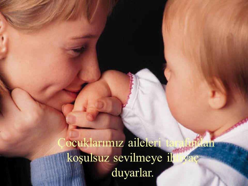 Sevgiyi ifade etme ve koşulsuz sevme;  Sıcak bir ses tonuyla çocu ğ a yaklaşma ve onu kucaklama bir sevgi ifadesidir ve çocukların istenmeyen davranı