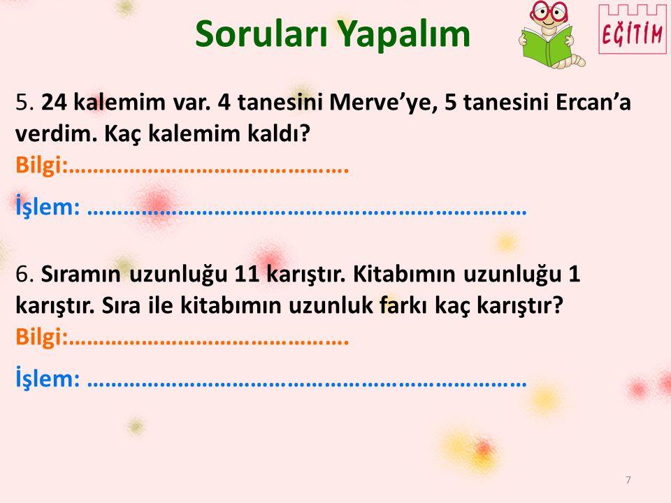 7 Soruları Yapalım 5. 24 kalemim var. 4 tanesini Merve'ye, 5 tanesini Ercan'a verdim.